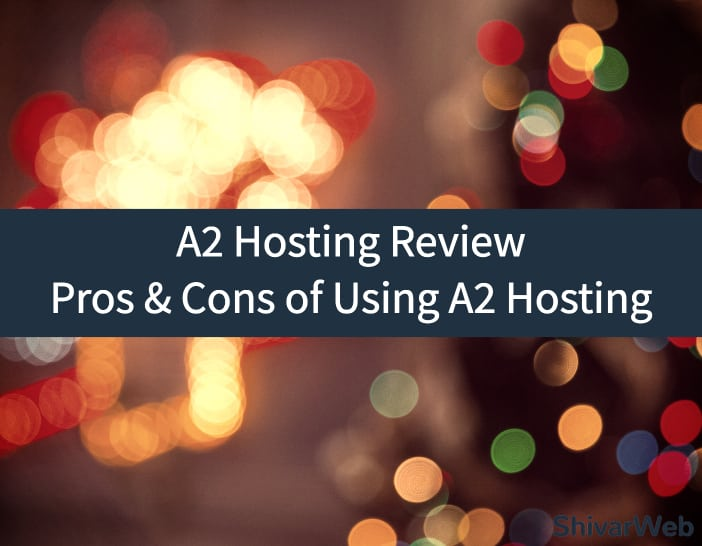 A2 Hosting Review_ Pros & Cons of Using A2 Hosting